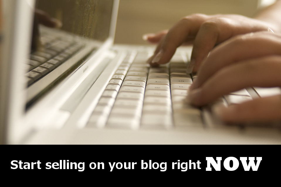 Sell while blogging from Day 1